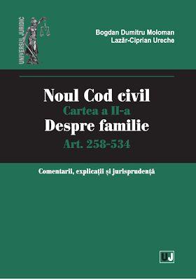 NOUL COD CIVIL. CARTEA A II-A, DESPRE FAMILIE. ART. 258-534. COMENTARII, EXPLICATII SI JURISPRUDENTA