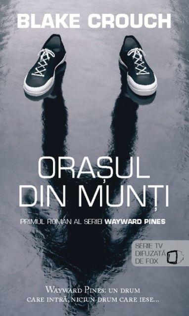 ORASUL DIN MUNTI (SERIA WAYWARD PINES VOL. 1)