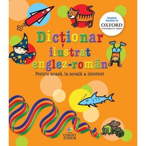 DICTIONAR ILUSTRAT ENGLEZ-ROMAN OXFORD. PENTRU ACASA, LA SCOALA & INTERNET