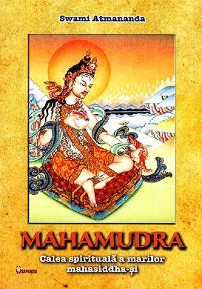 MAHAMUDRA. CALEA SPIRITUALA A MARILOR MAHASIDDHA-SI
