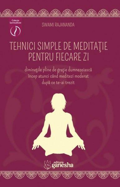 TEHNICI SIMPLE DE MEDITATIE PENTRU FIECARE ZI