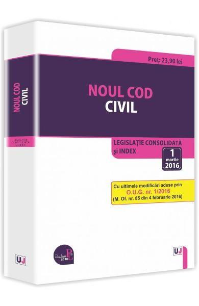 NOUL COD CIVIL: LEGISLATIE CONSOLIDATA SI INDEX: 1 MARTIE 2016