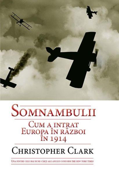 SOMNAMBULII. CUM A INTRAT EUROPA IN RAZBOI IN 1914