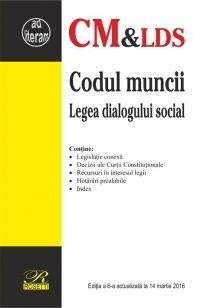 CODUL MUNCII & LEGEA DIALOGULUI SOCIAL - EDITIA A 6-A (2016-03-14)