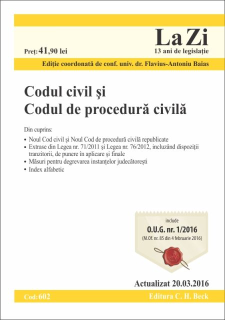CODUL CIVIL CODUL DE PROCEDURA CIVILA LA ZI COD 602 (ACT 20.03.2016)