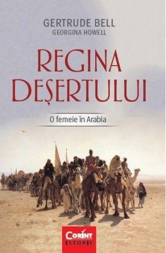 REGINA DESERTULUI. O FEMEIE IN ARABIA