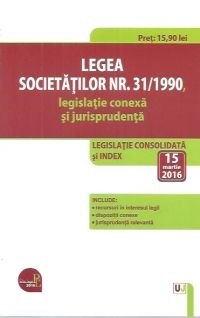 LEGEA SOCIETATILOR NR. 31/1990, LEGISLATIE CONEXA SI JURISPRUDENTA: LEGISLATIE CONSOLIDATA SI INDEX: