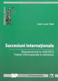 SUCCESIUNI INTERNATIONALE. REGULAMENTUL NR. 650/2012. TRATATE INTERNATIONALE IN DOMENIU