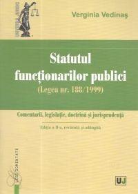 STATUTUL FUNCTIONARILOR PUBLICI (LEGEA NR. 188/1999). COMENTARII, LEGISLATIE, DOCTRINA SI JURISPRUDE