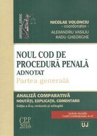 NOUL COD DE PROCEDURA PENALA ADNOTAT. PARTEA GENERALA. ANALIZA COMPARATIVA, NOUTATI, EXPLICATII, COM