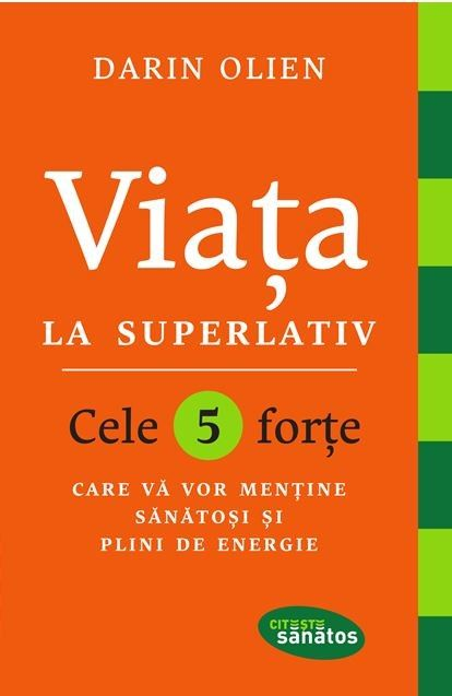 VIATA LA SUPERLATIV. CELE 5 FORTE CARE VA VOR MENTINE SANATOSI SI PLINI DE ENERGIE