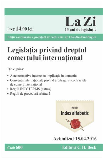 LEGISLATIA PRIVIND DREPTUL COMERTULUI INTERNATIONAL LA ZI COD 600 (ACT 15.04.2016)
