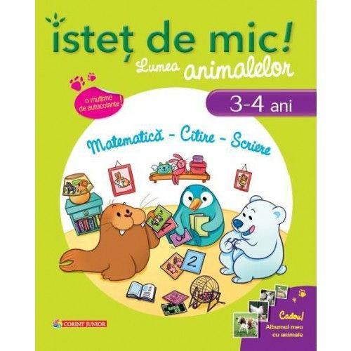 ISTET DE MIC! LUMEA ANIMALELOR 3-4 ANI. MATEMATICA, CITIRE, SCRIERE