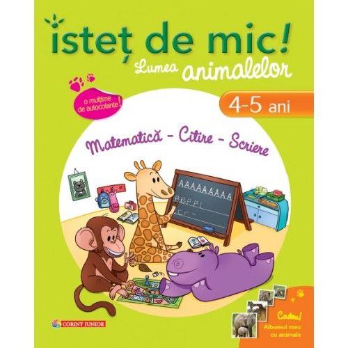 ISTET DE MIC! LUMEA ANIMALELOR 4-5 ANI. MATEMATICA, CITIRE, SCRIERE