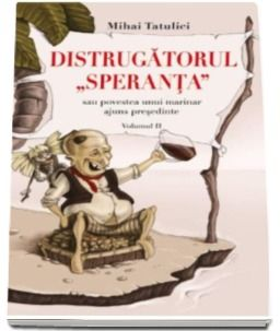 DISTRUGATORUL SPERANTA SAU POVESTEA UNUI MARINAR AJUNS PRESEDINTE (VOL II)