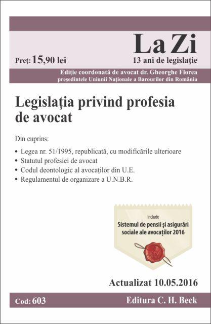 LEGISLATIA PRIVIND PROFESIA DE AVOCAT LA ZI COD 603 (ACT 10.05.2016)