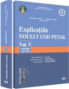 EXPLICATIILE NOULUI COD PENAL. VOL V (ART. 367-446)