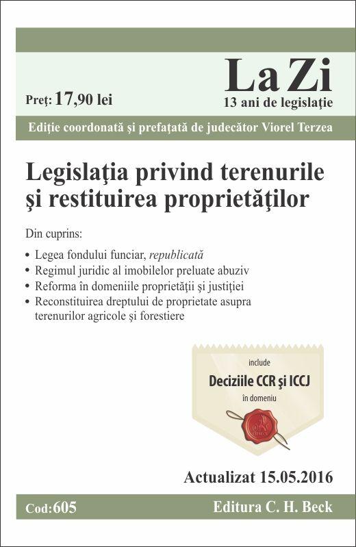 LEGISLATIA PRIVIND TERENURILE SI RESTITUIREA PROPRIETATILOR LA ZI COD 605 (ACT 15.05.2016)