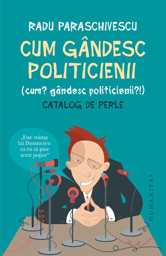 CUM GANDESC POLITICIENII (CUM? GANDESC POLITICIENII?)