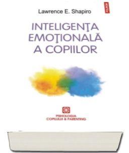 INTELIGENTA EMOTIONALA A COPIILOR. JOCURI SI RECOMANDARI PENTRU UN EQ RIDICAT (EDITIA 2016)