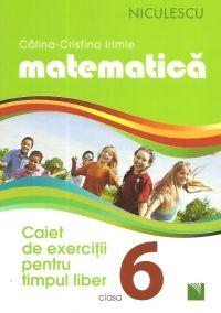 MATEMATICA. CLASA A 6-A. CAIET DE EXERCITII PENTRU TIMPUL LIBER