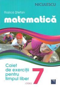 MATEMATICA. CLASA A 7-A. CAIET DE EXERCITII PENTRU TIMPUL LIBER