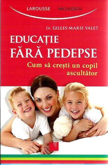 EDUCATIE FARA PEDEPSE. CUM SA CRESTI UN COPIL ASCULTATOR