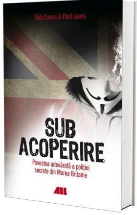SUB ACOPERIRE. POVESTEA ADEVARATA A POLITIEI SECRETE DIN MAREA BRITANIE