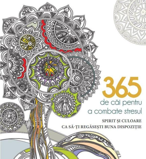 365 DE CAI DE A COMBATE STRESUL. SPIRIT SI CULOARE CA SA-TI REGASESTI BUNA-DISPOZITIE