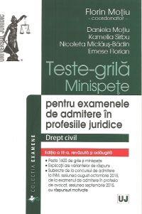 TESTE-GRILA, MINISPETE PENTRU EXAMENELE DE ADMITERE IN PROFESIILE JURIDICE. DREPT CIVIL, ED. A III-A