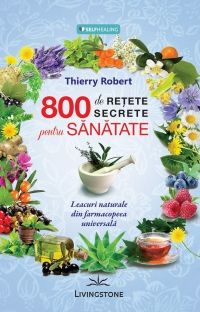 800 DE RETETE SECRETE PENTRU SANATATE