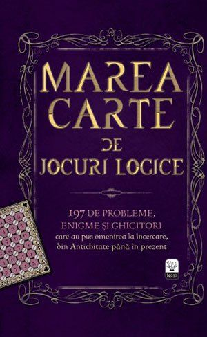 MAREA CARTE DE JOCURI LOGICE. 197 DE PROBLEME, ENIGME SI GHICITORI