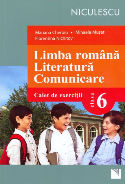 LIMBA ROMANA. LITERATURA. COMUNICARE, CAIET CL 6 - CHEROI