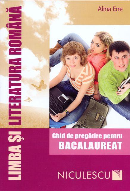 LIMBA SI LITERATURA ROMANA. BAC GHID PREGATIRE- ENE