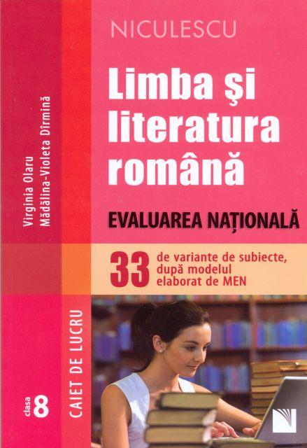 LIMBA SI LITERATURA ROMANA. EVALUARE NATIONALA. CAIET DE LUCRU. 33 SUBIECTE.OLARU