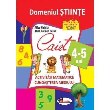 DOMENIUL STIINTE - CAIET 4-5 ANI (ACT.MATE+CUN. MED)