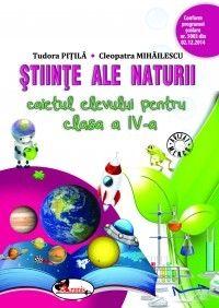 STIINTE ALE NATURII CLS 4. CAIET- PITILA/MIHAILESCU