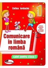 COMUNICARE IN LIMBA ROMANA - CAIET CLASA I - C. IORDACHE (ROSU)