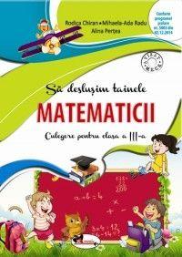 SA DESLUSIM TAINELE MATEMATICII - CULEGERE CLASA A III-A CHIRAN