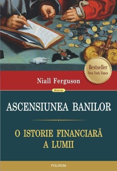 ASCENSIUNEA BANILOR. O ISTORIE FINANCIARA A LUMII