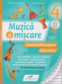 MUZICA SI MISCARE. CAIET MULTIFUNCTIONAL. CLASA A IV-A