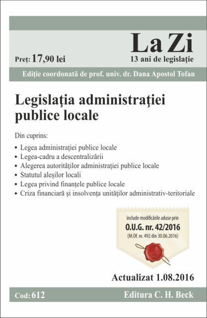 LEGISLATIA ADMINISTRATIEI PUBLICE LOCALE LA ZI COD 612 (ACT 01.08.2016)