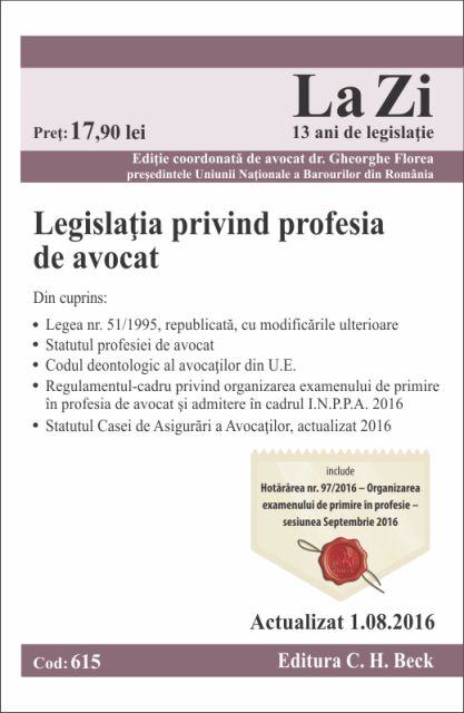 LEGISLATIA PRIVIND PROFESIA DE AVOCAT LA ZI COD 615 (ACT 01.08.2016)