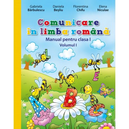 MANUAL COMUNICARE IN LIMBA ROMANA. CLASA I. VOL I