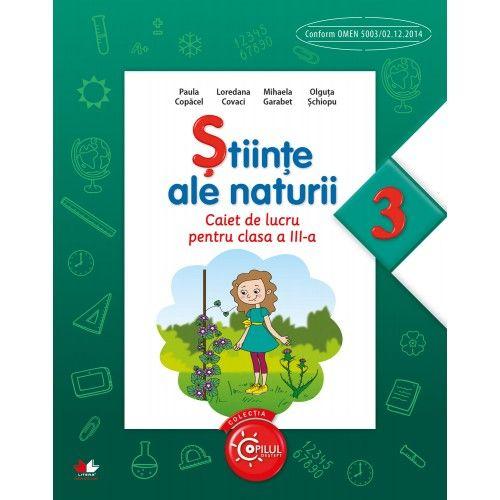 STIINTE ALE NATURII. CAIET DE LUCRU PENTRU CLASA A III-A