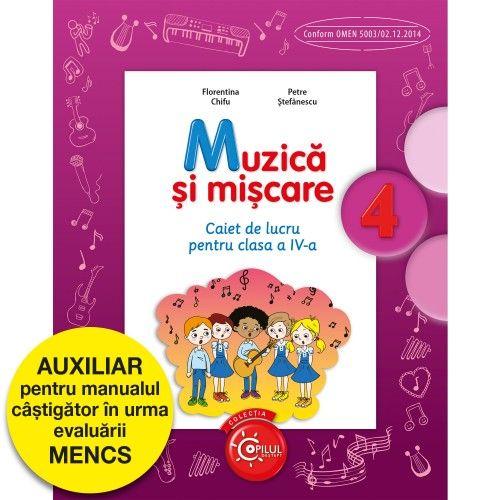 MUZICA SI MISCARE. CAIET DE LUCRU PENTRU CLASA A IV-A