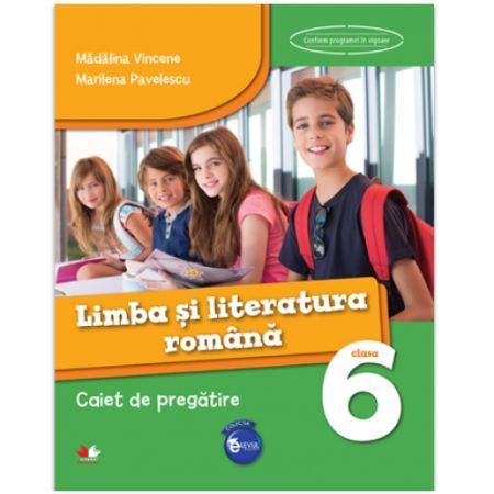 LIMBA SI LITERATURA ROMANA. CAIET DE PREGATIRE. CLASA A VI-A