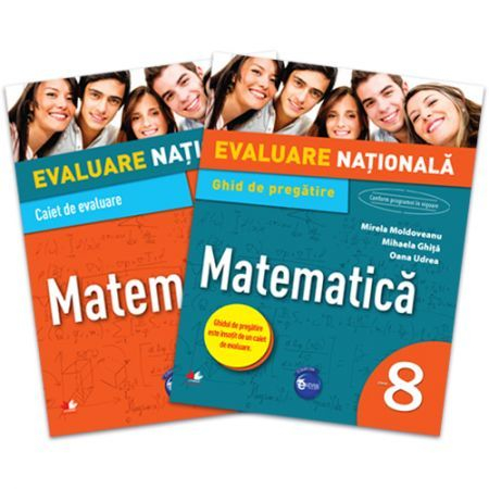 EVALUARE NATIONALA. MATEMATICA. GHID DE PREGATIRE. CLASA A VIII-A