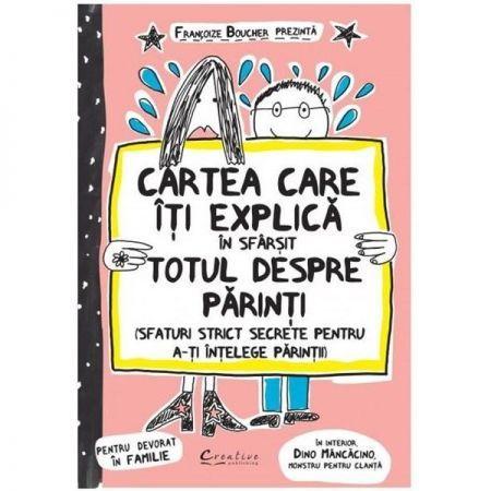 CARTEA CARE ITI  EXPLICA,  IN SFARSIT,  TOTUL DESPRE PARINTI