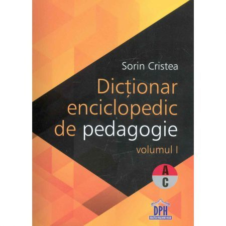 DICTIONAR ENCICLOPEDIC DE PEDAGOGIE (A-C)- VOL 1